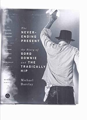 The Never-Ending Present: The Story of Gord: Barclay, Michael (signed)