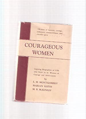 Courageous Women: Inspiring Biographies of Girls Who: Montgomery, L.M. (