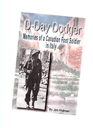 D-Day Dodger: Memories of a Canadian Foot Soldier in Italy ---by Jim Holman -a signed copy: Holman,...