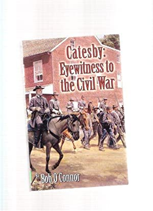 Catesby: Eyewitness to the Civil War ---a: O'Connor, Bob (signed)