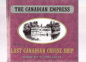 The Canadian Empress: Building the Last Canadian: Preston, Robert W