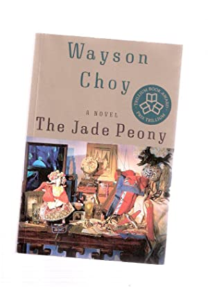 The Jade Peony ---by Wayson Choy -a: Choy, Wayson (signed)