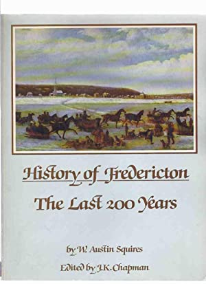History of Fredericton, The Last 200 Years: Squires, W Austin,