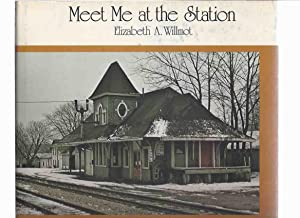 Meet Me at the Station ( Ontario: Willmot, Elizabeth A.
