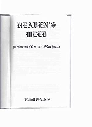 Heaven's Weed: Medieval Mexican Marijuana -by Rudolf Martens -a Signed Copy ( Mennonite Drug Smug...