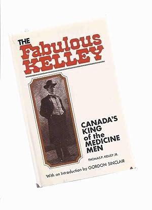 The Fabulous Kelley: Canada's King of the: Kelley, Thomas P.