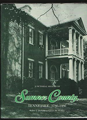 A Pictorial History of Sumner County Tennessee, 1786 - 1986: Durham, Walter and James W. Thomas