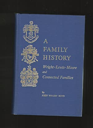 A FAMILY HISTORY WRIGHT-LEWIS-MOORE AND CONNECTED FAMILIES: Boyd, John Wright.