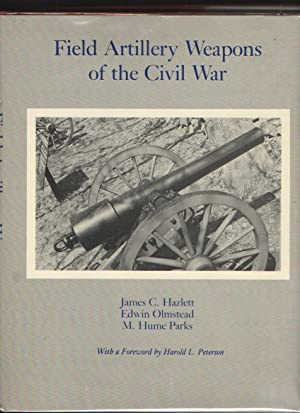 Field Artillery Weapons of the Civil War: Hazlett, James C.
