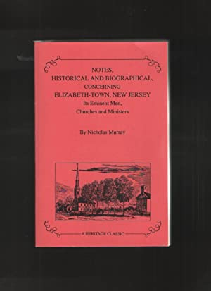 Notes Historical & Biographical, Concerning Elizabeth-Town, New: Murray, Nicholas