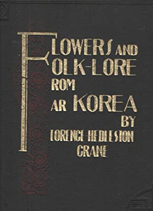 FLOWERS AND FOLK-LORE FROM FAR KOREA: CRANE, Florence Hedleston