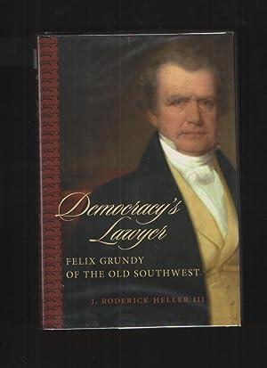 Democracy's Lawyer Felix Grundy of the Old: J. Roderick Heller
