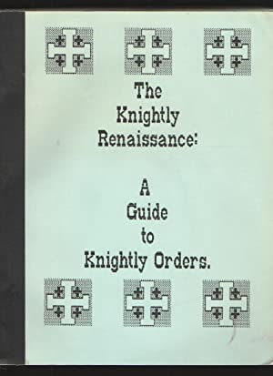 The knightly renaissance A guide to knightly orders: Barker, Lowell Alan