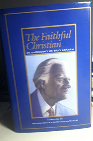 The Faithful Christian: An Anthology of Billy: Billy Graham