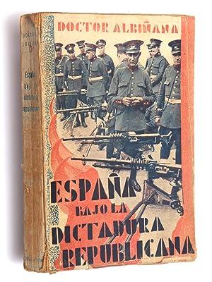España bajo la dictadura republicana: (Crónica de un período putrefacto): ...