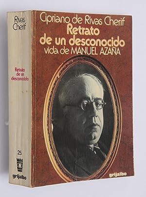 Retrato de un desconocido: Vida de Manuel Azaña (seguido por el espislolario de Manuel Aza&...