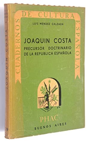 Joaquín Costa precursor docgrinario de la repúbica española: Méndez Calzada, ...