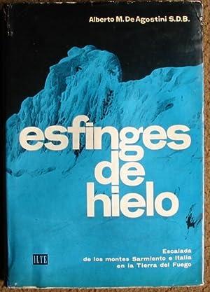 ESFINGES DE HIELO ( ESCALADA DE LOS MONTES SARMIENTO E ITALIA EN LA TIERRA DEL FUEGO): DE AGOSTINI,...