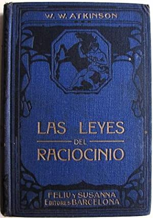 Las Leyes Del Raciocinio ( Traduccion De: Atkinson, William W.
