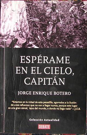 ESPERAME EN EL CIELO, CAPITÁN: BOTERO, JORGE ENRIQUE