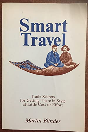 Smart Travel: Trade Secrets for Getting There in Style at Little Cost or Effort