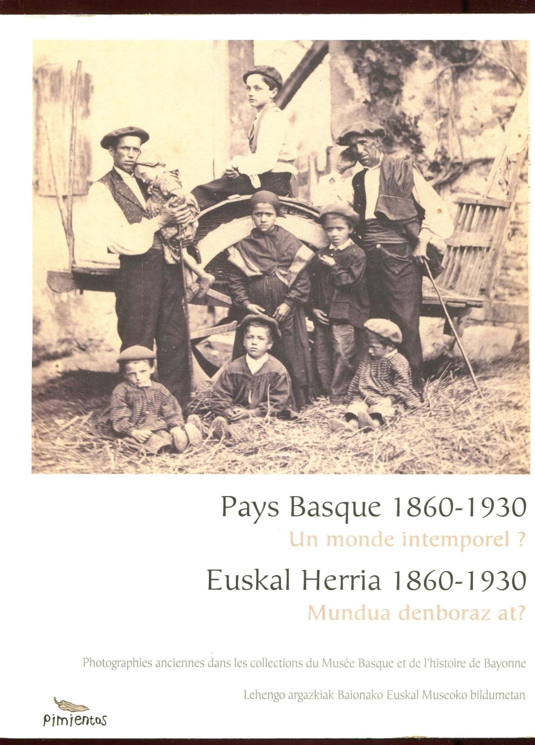 Pays Basque, 1860-1930 : un monde intemporel? : photographies anciennes dans les collections du Mus...