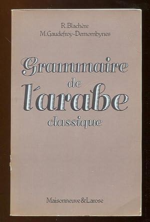 Grammaire de l'arabe classique : (Morphologie et: Blachère, Régis; Gaudefroy-Demombynes,