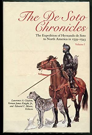 The De Soto Chronicles: The Expedition of Hernando de Soto to North America in 1539-1543, Volumes...