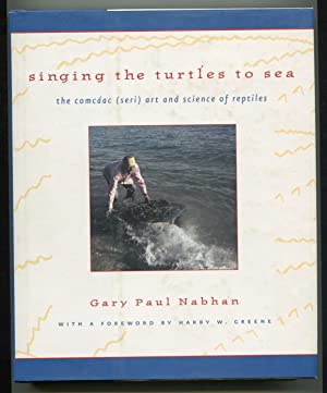 Singing the Turtles to Sea The Comcaac (Seri) Art and Science of Reptiles: Nabhan, Gary Paul