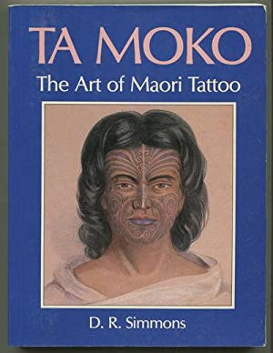 Ta Moko: The Art of Maori Tattoo: Simmons, D.R.