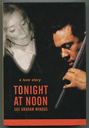 Tonight At Noon: A Love Story: Mingus, Sue Graham [Charles Mingus]