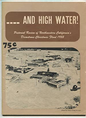And High Water! Pictorial Review of Northwestern California's Disastrous Christmas Flood 1955
