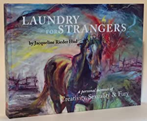 Laundry for Strangers: A Personal Memoir of Creativity, Sexuality & Fury: Hud, Jacqueline ...