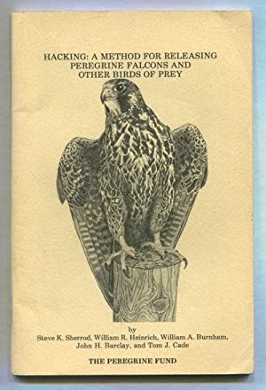 Hacking: A Method for Releasing Peregrine Falcons and Other Birds of Prey: Sherrod, Steve K., ...