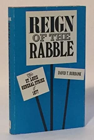 Reign of the Rabble The St. Louis General Strike of 1877