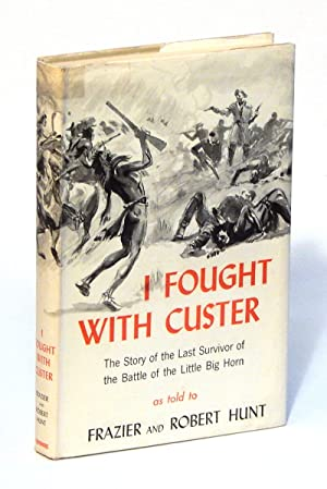 I Fought with Custer: The Story of: Hunt, Frazier and