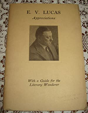 E. V. Lucas Appreciations With a Guide for the Literary Wanderer
