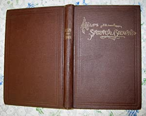 Helps to Spiritual Growth Compiled from Letters on Spiritual Subjects: William H. Holcombe, M.D.