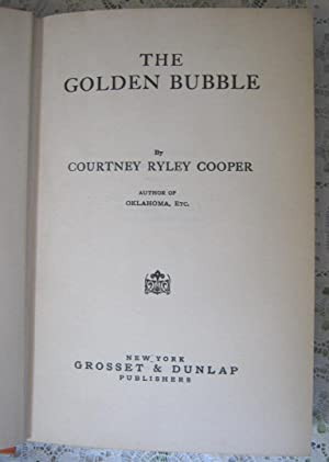 The Golden Bubble A Story of the Gold Rush: Courtney Ryley Cooper