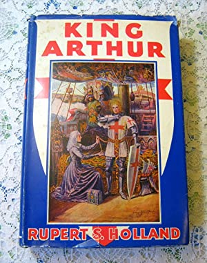 King Arthur and the Knights of the: Rupert S. Holland