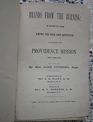 Brands from the Burning: Work Among the Sick and Destitute: Mrs. Jane Dunning, Supt. Providence ...