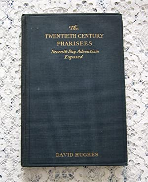 The Twentieth Century Pharisees: Seventh Day Adventism Exposed: David A. Hughes