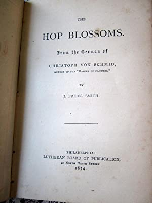 The Hop Blossoms. From the German of Christoph Von Schmid: J. Fredk. Smith