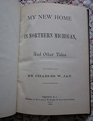 My New Home in Northern Michigan: Charles W. Jay