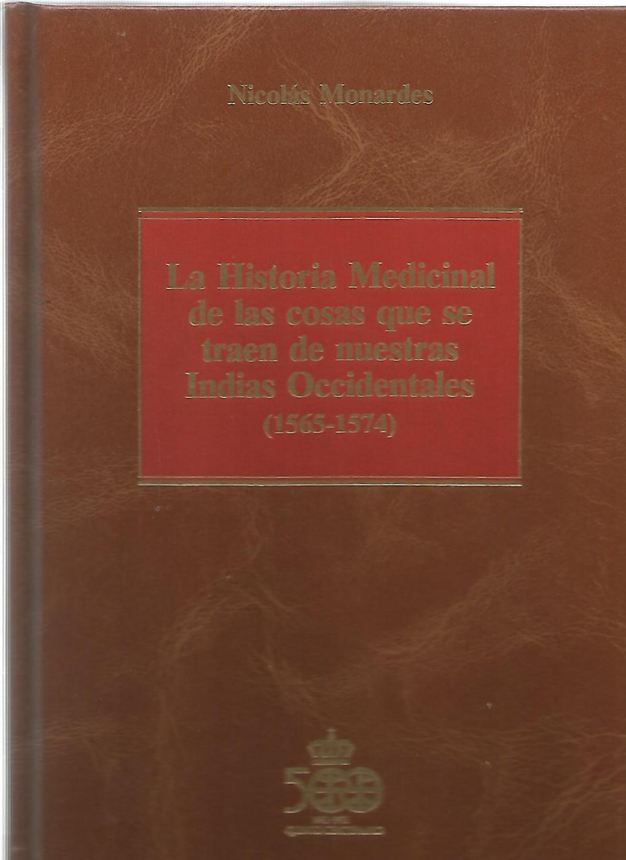 La Historia Medicinal de las cosas que se traen de nuestras Indias Occidentales (1565-1574): ...
