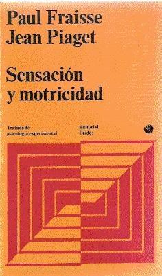 Sensación y motricidad: Fraisse, Paul; Piaget, Jean (Compiladores); Piéron, Henry; Chocholle...