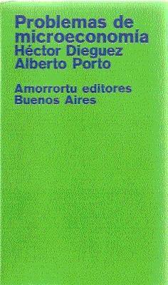 Problemas de microeconomía: Dieguez, Héctor ; Porto, Alberto