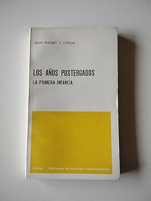 LOS AÑOS POSTERGADOS La primera infancia: Jean Piaget y otros