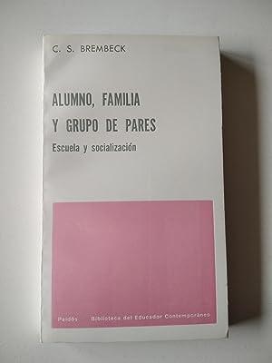 ALUMNO, FAMILIA Y GRUPO DE PARES Escuela y socialización: Brembeck, C. S.