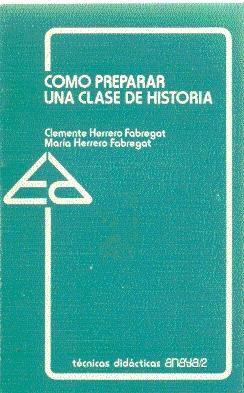 Cómo preparar una clase de historia: Herrero Fabregat, Clemente & María